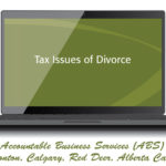 Managing Tax Issues During Divorce-Accountable Business Services ABS ABSPROF Edmonton Calgary Red Deer Alberta and Canada